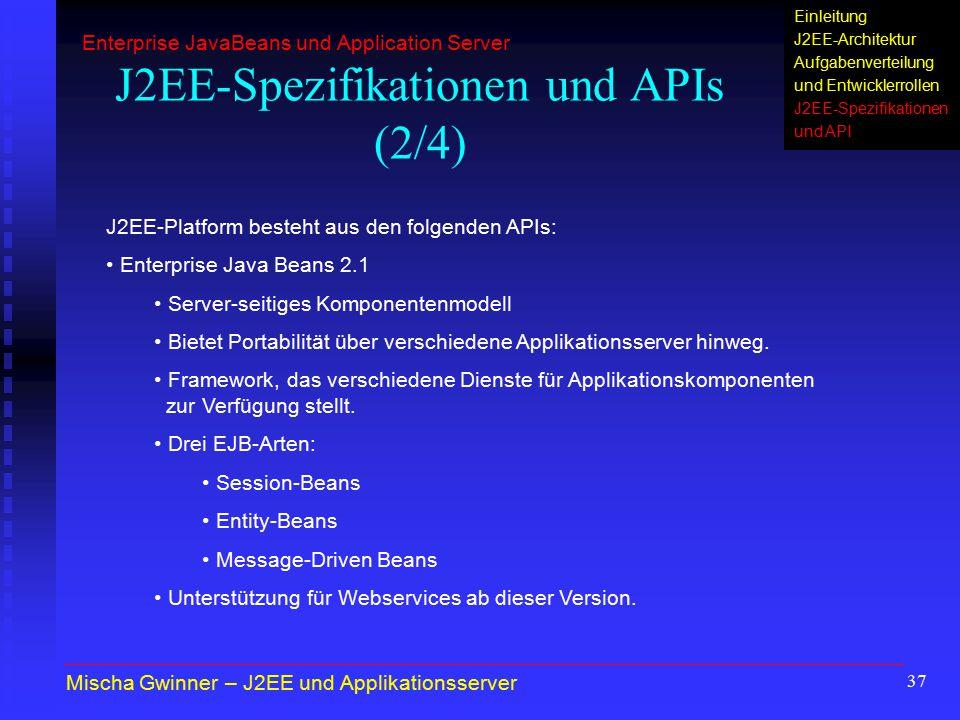 37 J2EE-Spezifikationen und APIs (2/4) J2EE-Platform besteht aus den folgenden APIs: Enterprise Java Beans 2.1 Server-seitiges Komponentenmodell Biete