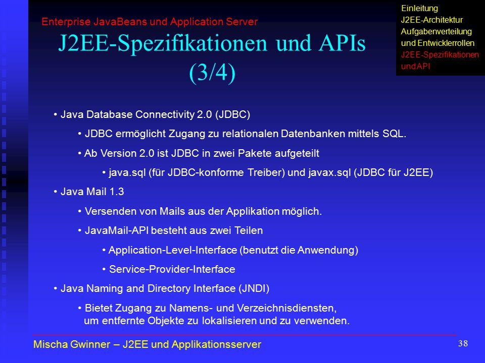 38 J2EE-Spezifikationen und APIs (3/4) Java Database Connectivity 2.0 (JDBC) JDBC ermöglicht Zugang zu relationalen Datenbanken mittels SQL. Ab Versio