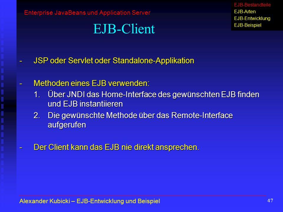 47 EJB-Client - JSP oder Servlet oder Standalone-Applikation -Methoden eines EJB verwenden: 1.Über JNDI das Home-Interface des gewünschten EJB finden