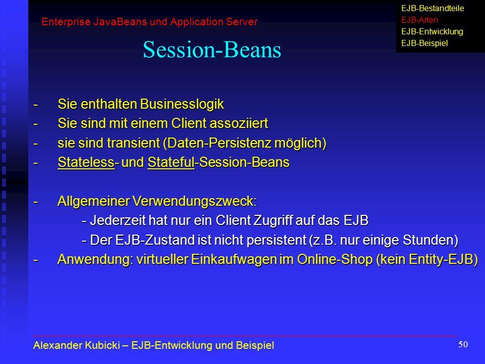 50 Session-Beans -Sie enthalten Businesslogik -Sie sind mit einem Client assoziiert -sie sind transient (Daten-Persistenz möglich) -Stateless- und Sta