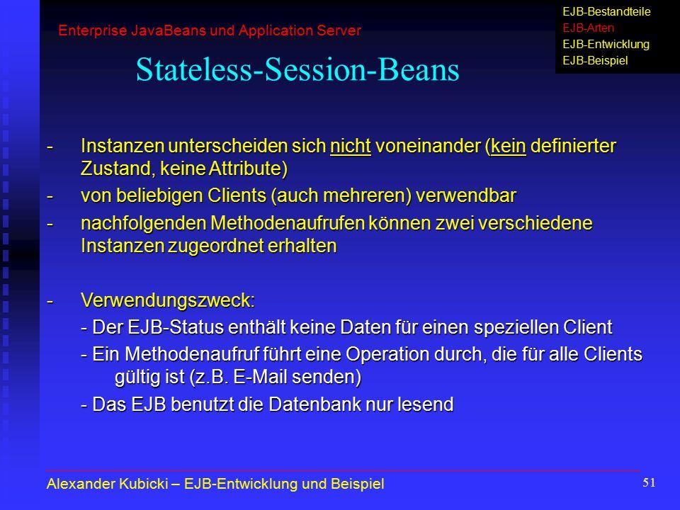 51 Stateless-Session-Beans -Instanzen unterscheiden sich nicht voneinander (kein definierter Zustand, keine Attribute) -von beliebigen Clients (auch m