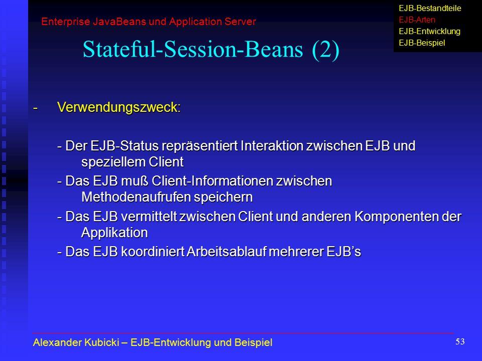53 Stateful-Session-Beans (2) -Verwendungszweck: - Der EJB-Status repräsentiert Interaktion zwischen EJB und speziellem Client - Das EJB muß Client-In