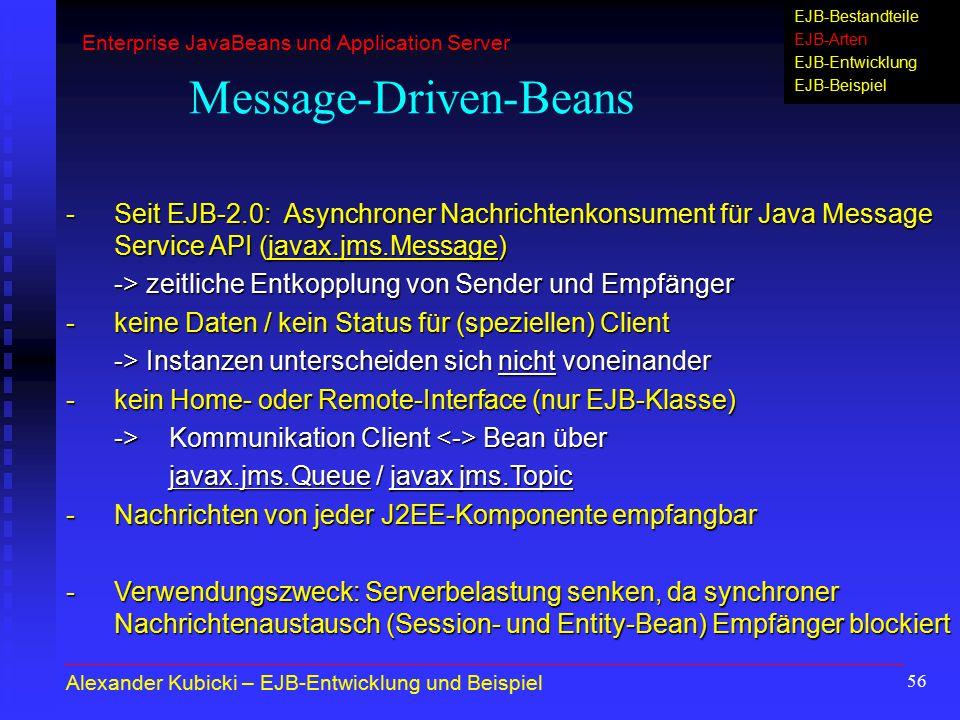 56 Message-Driven-Beans -Seit EJB-2.0: Asynchroner Nachrichtenkonsument für Java Message Service API (javax.jms.Message) -> zeitliche Entkopplung von