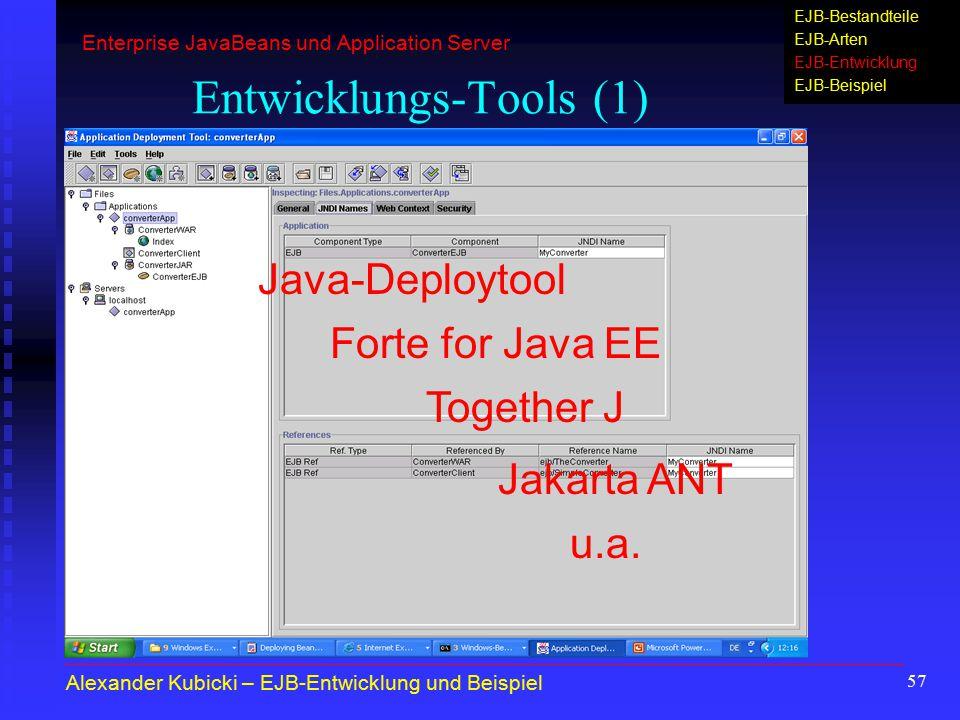 57 EJB-Bestandteile EJB-Arten EJB-Entwicklung EJB-Beispiel Entwicklungs-Tools (1) Java-Deploytool Forte for Java EE Together J u.a. Jakarta ANT Alexan