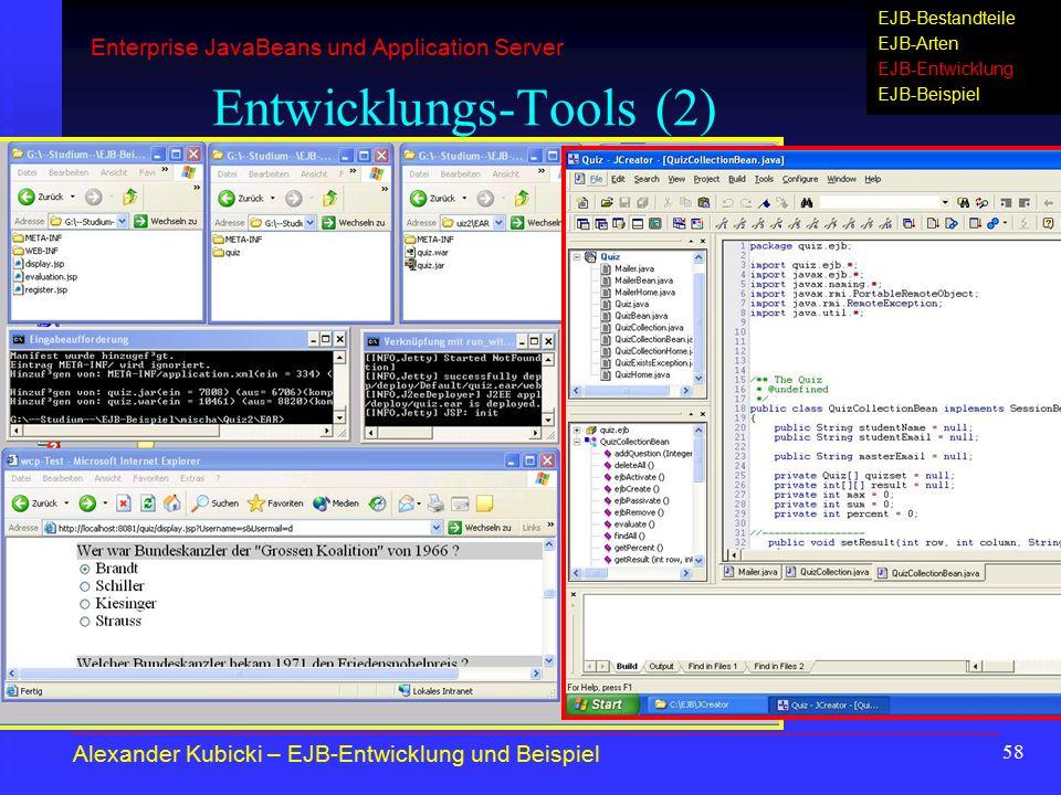 58 Entwicklungs-Tools (2) Alexander Kubicki – EJB-Entwicklung und Beispiel Enterprise JavaBeans und Application Server EJB-Bestandteile EJB-Arten EJB-