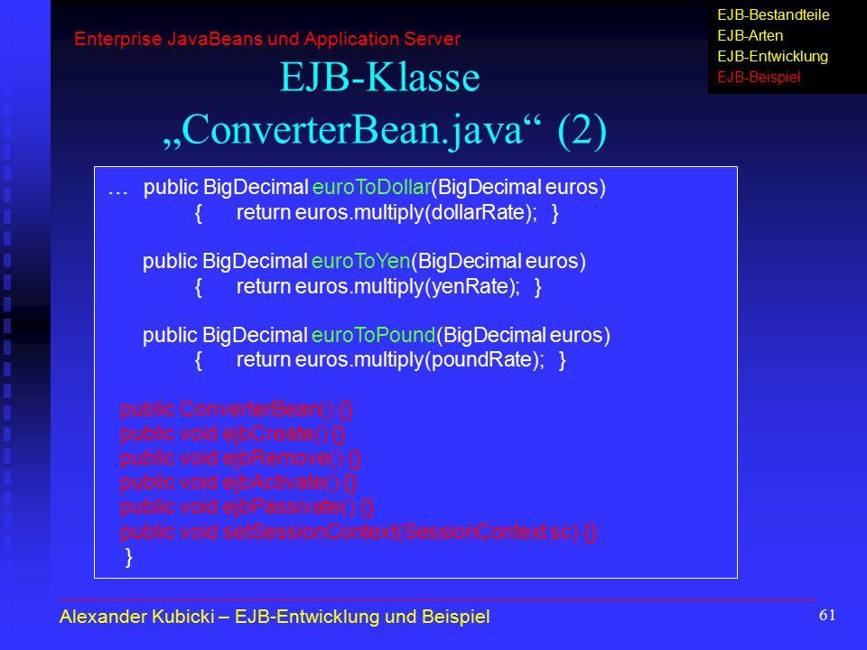 "61 EJB-Klasse ""ConverterBean.java"" (2)... public BigDecimal euroToDollar(BigDecimal euros) { return euros.multiply(dollarRate); } public BigDecimal eu"