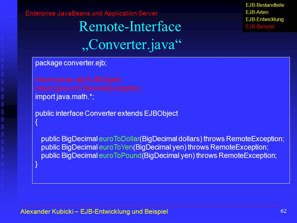 "62 Remote-Interface ""Converter.java"" package converter.ejb; import javax.ejb.EJBObject; import java.rmi.RemoteException; import java.math.*; public in"