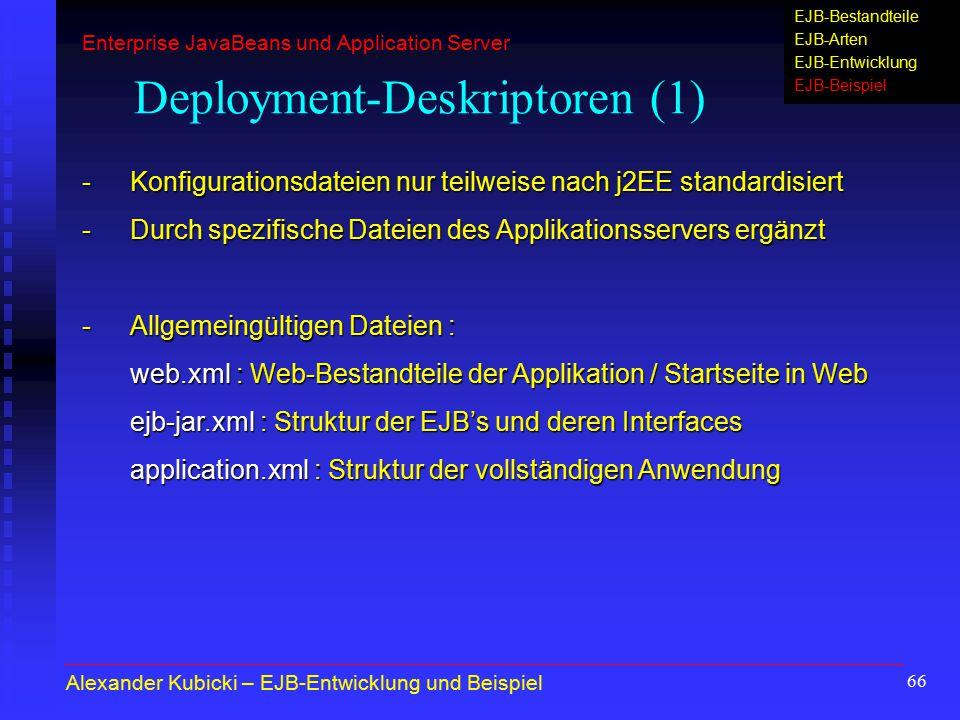 66 Deployment-Deskriptoren (1) - Konfigurationsdateien nur teilweise nach j2EE standardisiert -Durch spezifische Dateien des Applikationsservers ergän