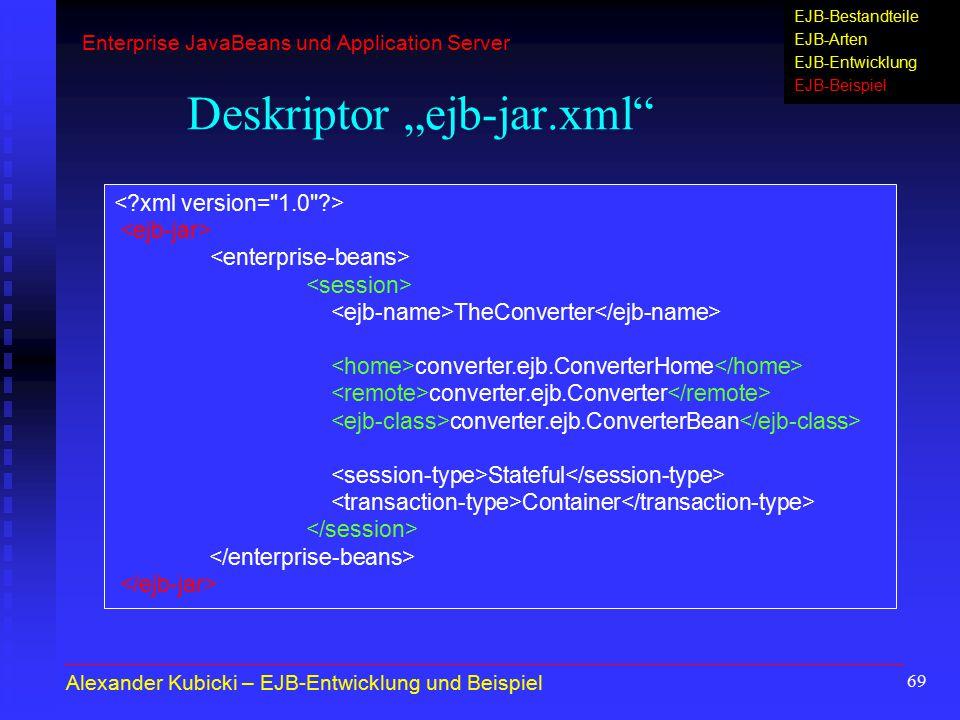 "69 Deskriptor ""ejb-jar.xml"" TheConverter converter.ejb.ConverterHome converter.ejb.Converter converter.ejb.ConverterBean Stateful Container Alexander"