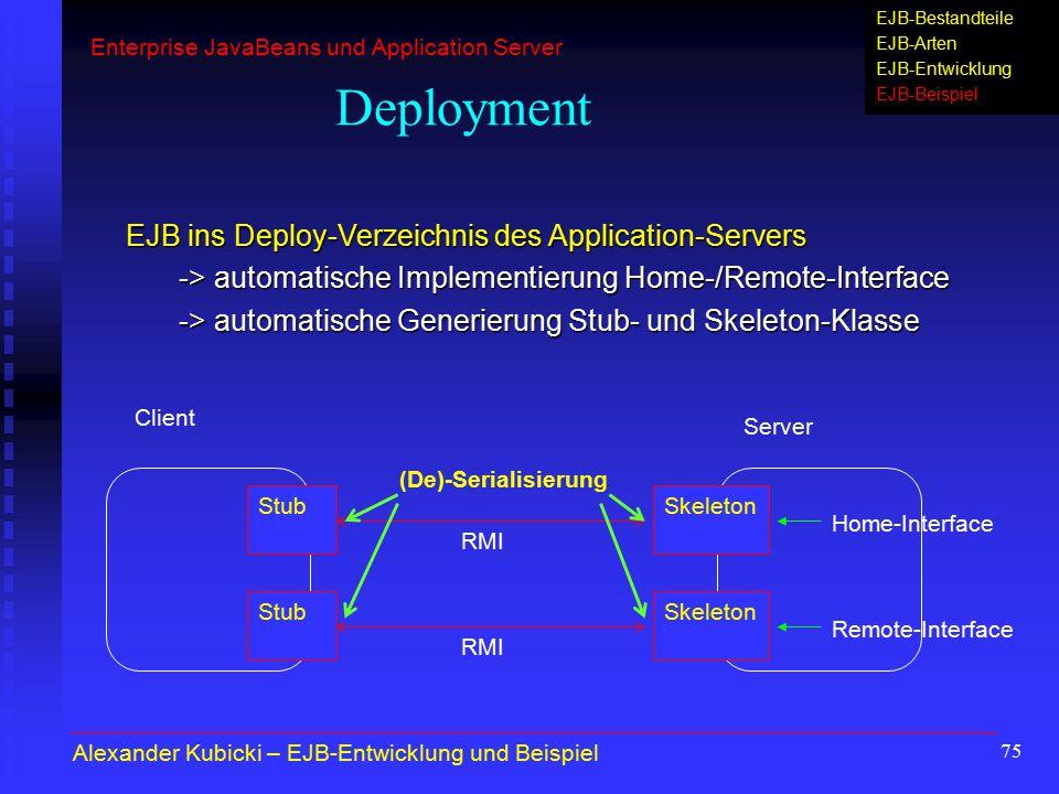 75 Deployment EJB ins Deploy-Verzeichnis des Application-Servers -> automatische Implementierung Home-/Remote-Interface -> automatische Generierung St