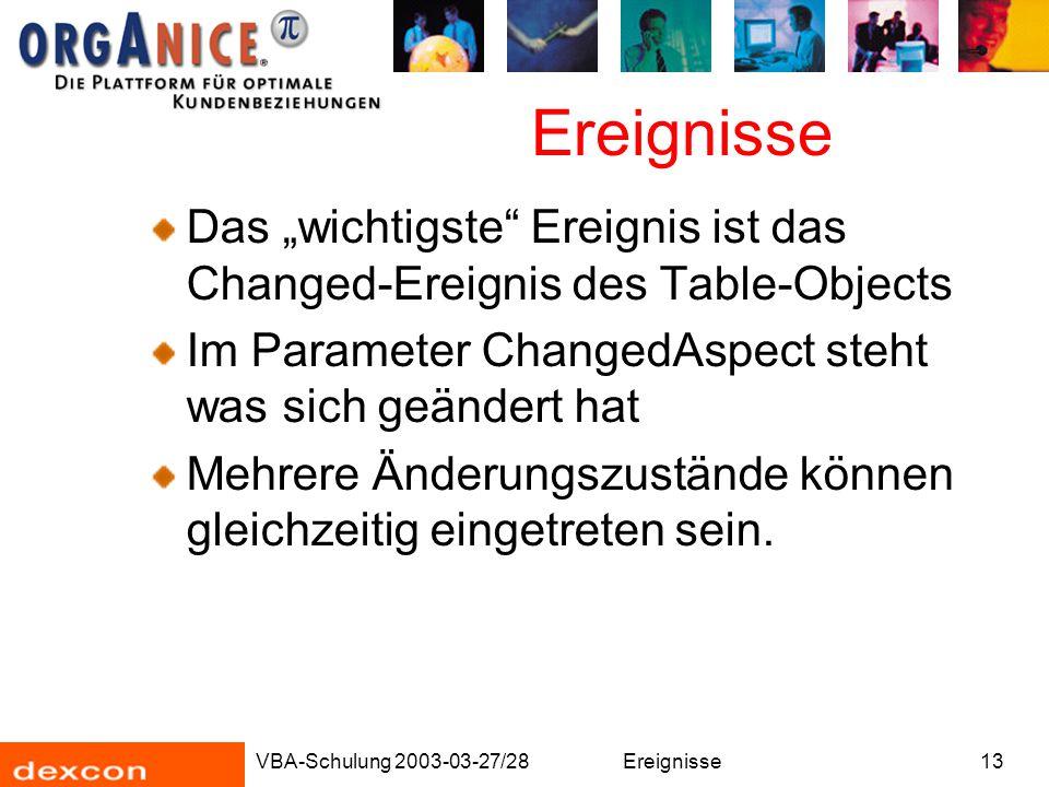 """VBA-Schulung 2003-03-27/28Ereignisse13 Ereignisse Das """"wichtigste"""" Ereignis ist das Changed-Ereignis des Table-Objects Im Parameter ChangedAspect steh"""