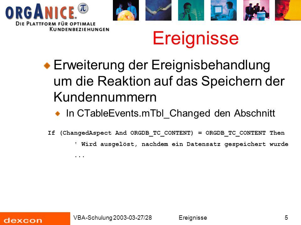 VBA-Schulung 2003-03-27/28Ereignisse5 Erweiterung der Ereignisbehandlung um die Reaktion auf das Speichern der Kundennummern In CTableEvents.mTbl_Chan