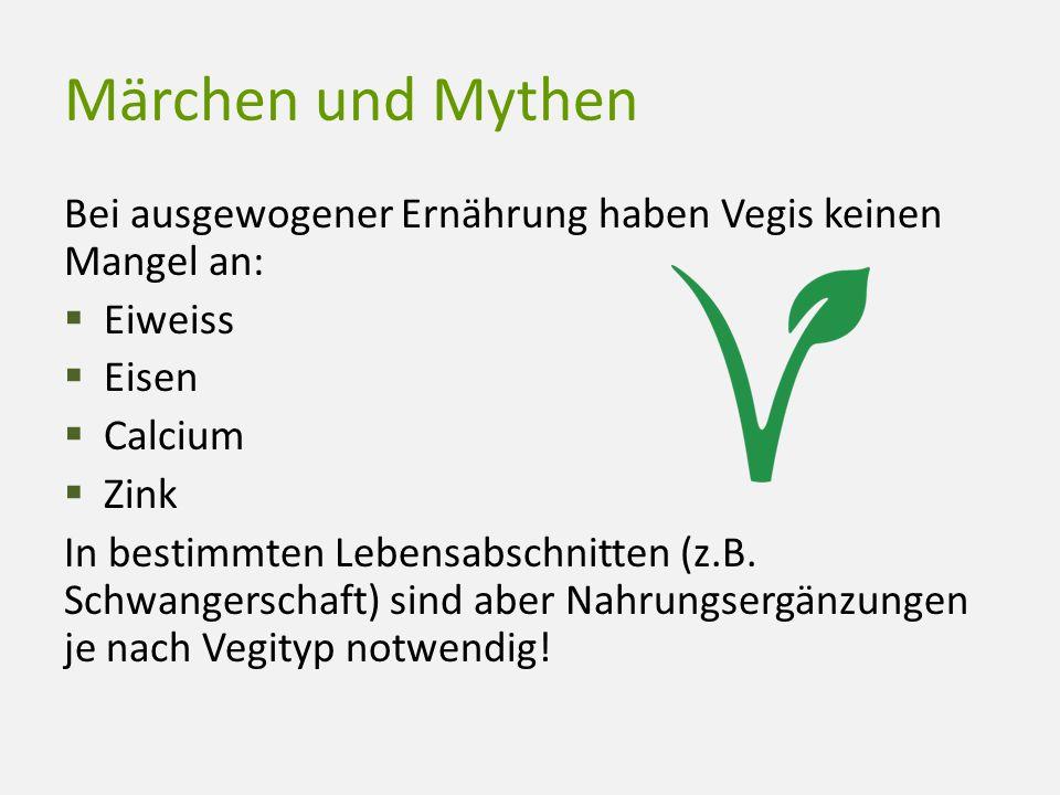 Märchen und Mythen Bei ausgewogener Ernährung haben Vegis keinen Mangel an:  Eiweiss  Eisen  Calcium  Zink In bestimmten Lebensabschnitten (z.B. S