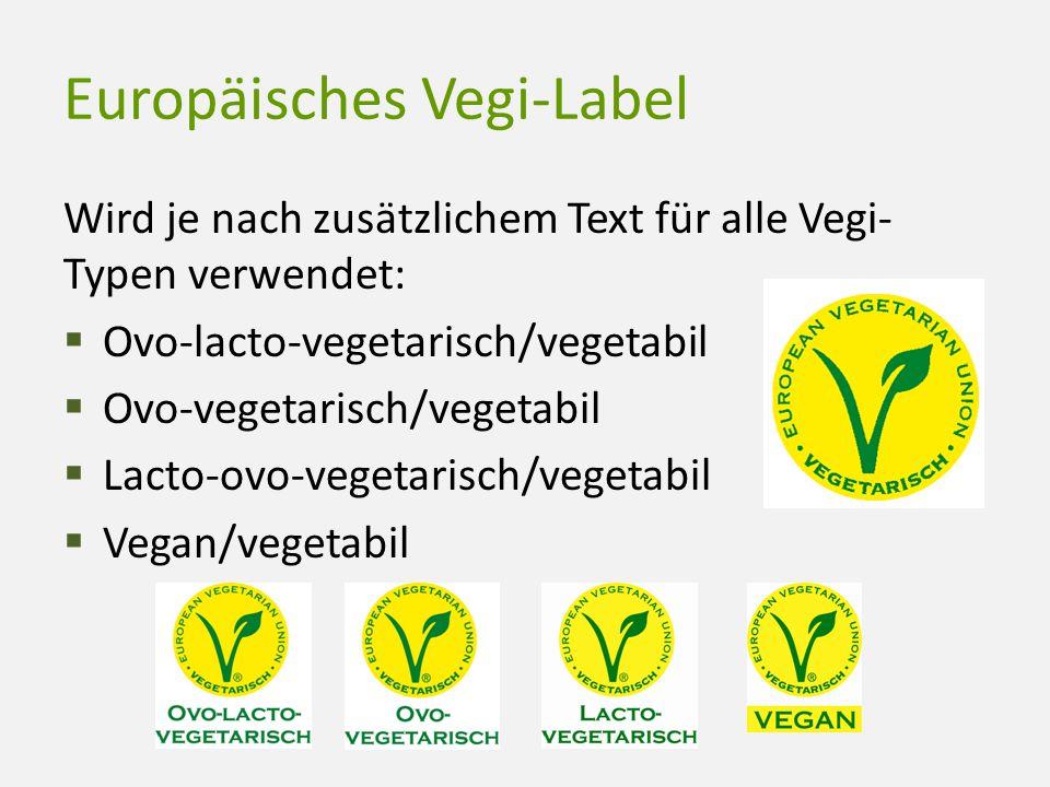 Europäisches Vegi-Label Wird je nach zusätzlichem Text für alle Vegi- Typen verwendet:  Ovo-lacto-vegetarisch/vegetabil  Ovo-vegetarisch/vegetabil 