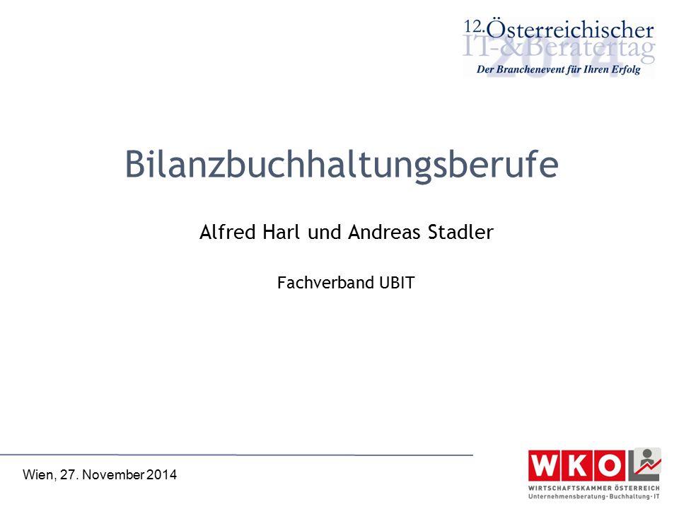 Bilanzbuchhaltungsberufe Alfred Harl und Andreas Stadler Fachverband UBIT Wien, 27. November 2014