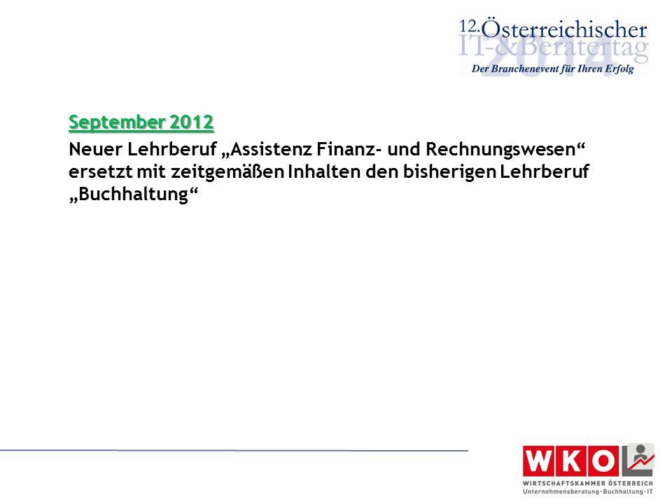 """September 2012 Neuer Lehrberuf """"Assistenz Finanz- und Rechnungswesen"""" ersetzt mit zeitgemäßen Inhalten den bisherigen Lehrberuf """"Buchhaltung"""""""