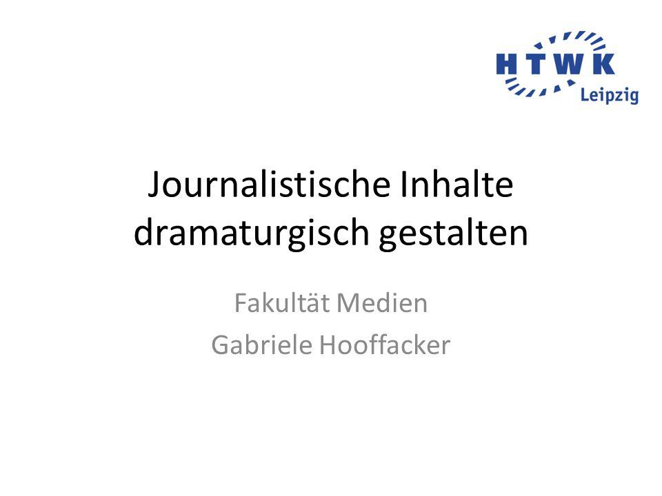 Journalistische Inhalte dramaturgisch gestalten Fakultät Medien Gabriele Hooffacker