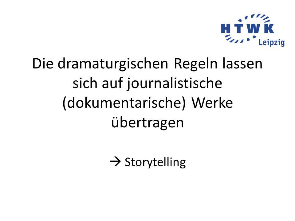 Die dramaturgischen Regeln lassen sich auf journalistische (dokumentarische) Werke übertragen  Storytelling