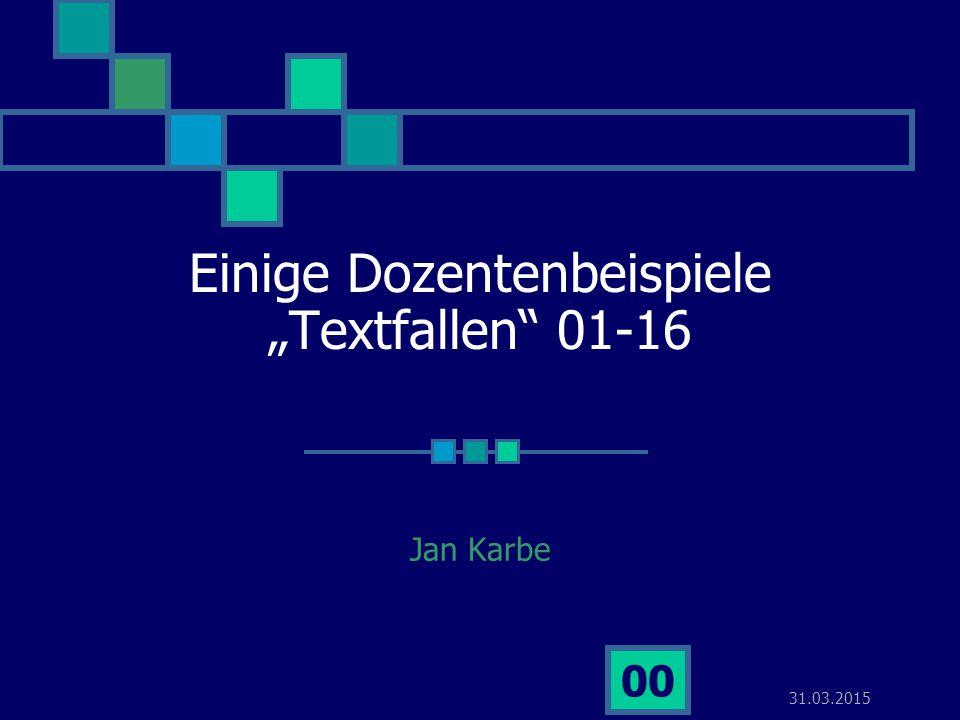"""31.03.2015 00 Einige Dozentenbeispiele """"Textfallen"""" 01-16 Jan Karbe"""