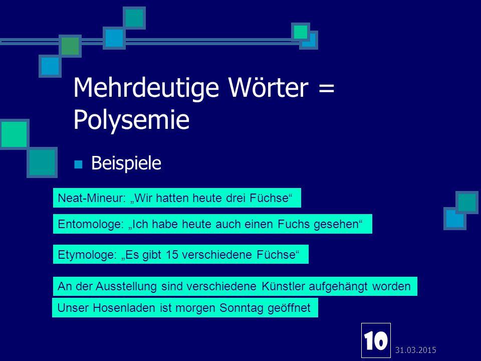 """31.03.2015 Mehrdeutige Wörter = Polysemie Beispiele 10 Neat-Mineur: """"Wir hatten heute drei Füchse"""" Entomologe: """"Ich habe heute auch einen Fuchs gesehe"""