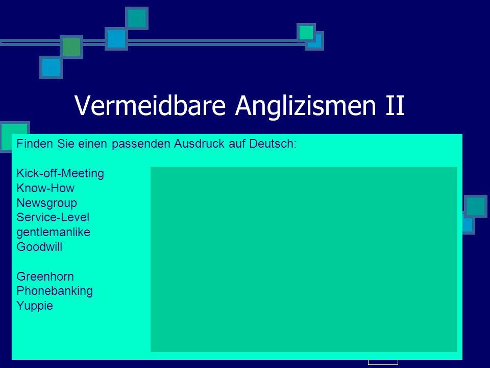31.03.2015 Vermeidbare Anglizismen II 13 Finden Sie einen passenden Ausdruck auf Deutsch: Kick-off-MeetingEröffnungstreffen, Auftaktveranstaltung Know