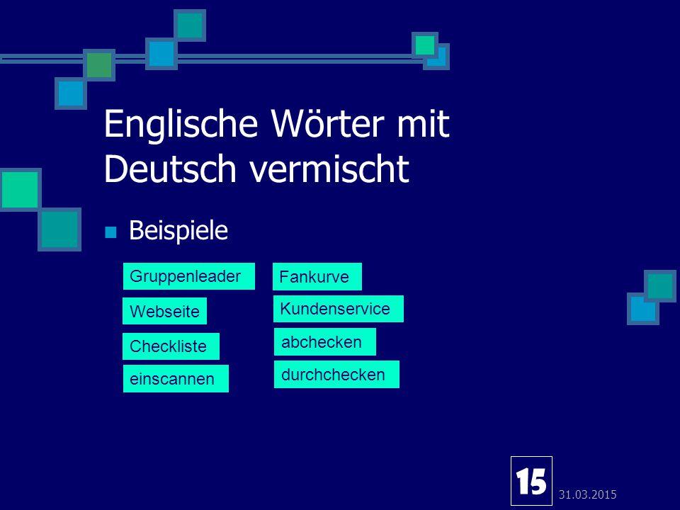 31.03.2015 Englische Wörter mit Deutsch vermischt 15 Beispiele Gruppenleader Webseite Checkliste einscannen Fankurve Kundenservice abchecken durchchec