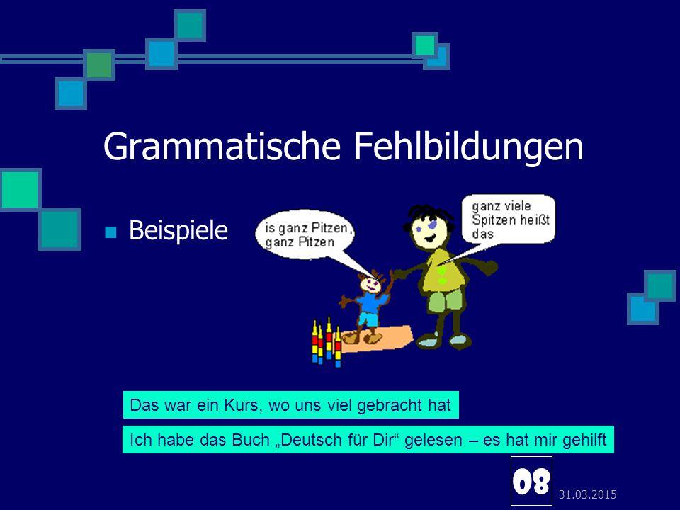 """31.03.2015 Grammatische Fehlbildungen Beispiele 08 Das war ein Kurs, wo uns viel gebracht hat Ich habe das Buch """"Deutsch für Dir"""" gelesen – es hat mir"""