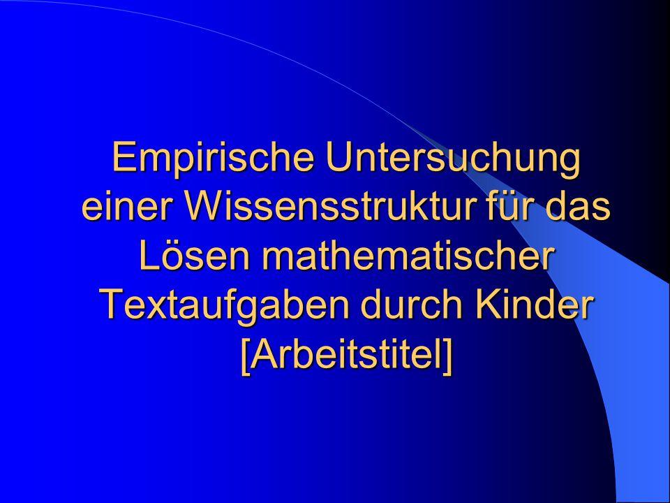 Empirische Untersuchung einer Wissensstruktur für das Lösen mathematischer Textaufgaben durch Kinder [Arbeitstitel]