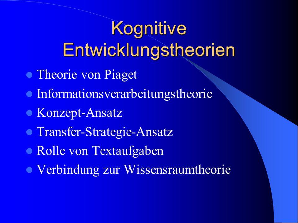 Kognitive Entwicklungstheorien Theorie von Piaget Informationsverarbeitungstheorie Konzept-Ansatz Transfer-Strategie-Ansatz Rolle von Textaufgaben Ver