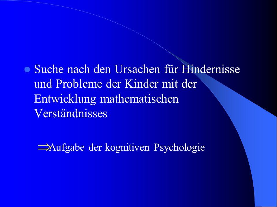 Suche nach den Ursachen für Hindernisse und Probleme der Kinder mit der Entwicklung mathematischen Verständnisses  Aufgabe der kognitiven Psychologie