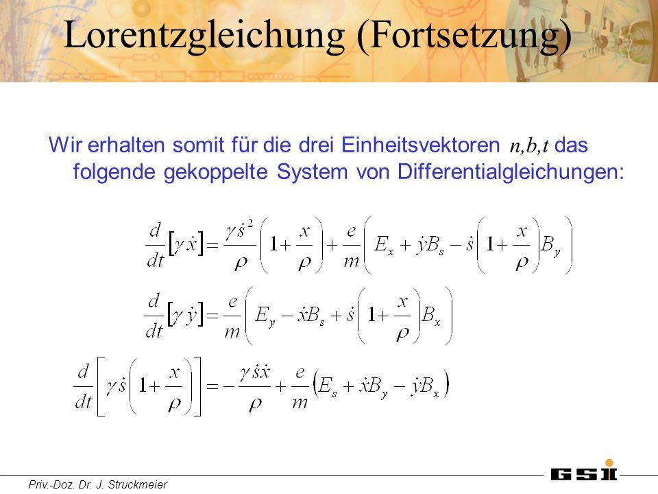 Priv.-Doz. Dr. J. Struckmeier Lorentzgleichung (Fortsetzung) Wir erhalten somit für die drei Einheitsvektoren n,b,t das folgende gekoppelte System von