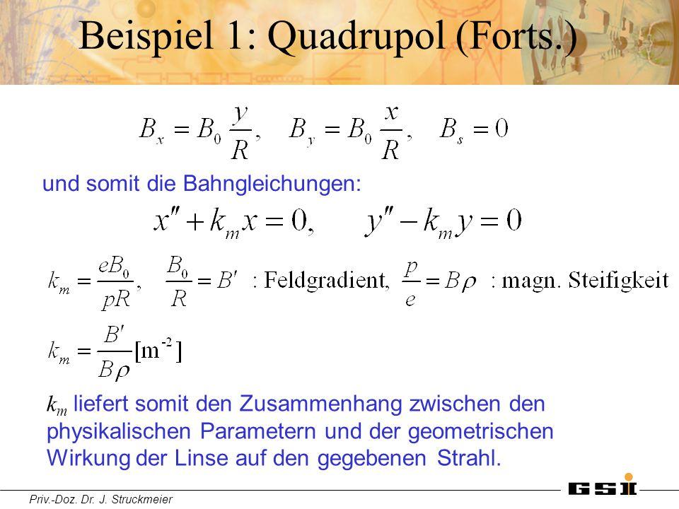 Priv.-Doz. Dr. J. Struckmeier Beispiel 1: Quadrupol (Forts.) und somit die Bahngleichungen: k m liefert somit den Zusammenhang zwischen den physikalis