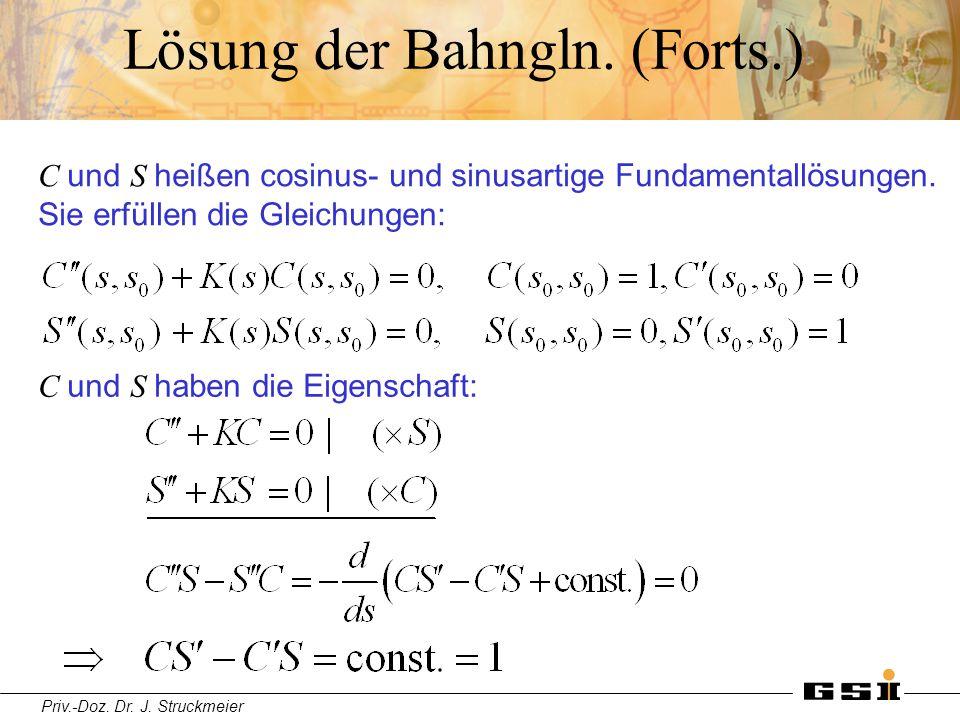 Priv.-Doz. Dr. J. Struckmeier Lösung der Bahngln. (Forts.) C und S heißen cosinus- und sinusartige Fundamentallösungen. Sie erfüllen die Gleichungen: