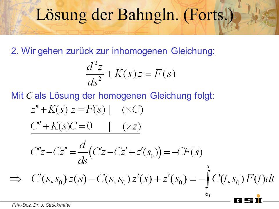 Priv.-Doz. Dr. J. Struckmeier Lösung der Bahngln. (Forts.) 2. Wir gehen zurück zur inhomogenen Gleichung: Mit C als Lösung der homogenen Gleichung fol