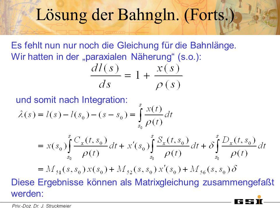 Priv.-Doz. Dr. J. Struckmeier Lösung der Bahngln. (Forts.) Diese Ergebnisse können als Matrixgleichung zusammengefaßt werden: Es fehlt nun nur noch di