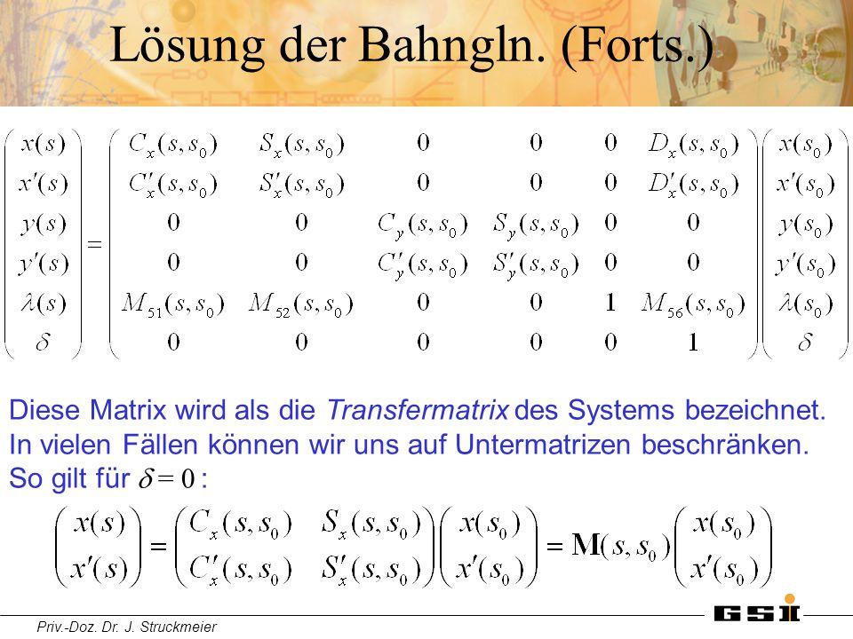 Priv.-Doz. Dr. J. Struckmeier Lösung der Bahngln. (Forts.) Diese Matrix wird als die Transfermatrix des Systems bezeichnet. In vielen Fällen können wi