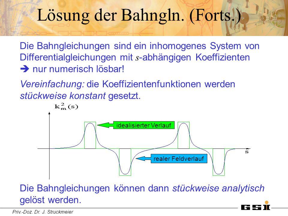 Priv.-Doz. Dr. J. Struckmeier Lösung der Bahngln. (Forts.) Die Bahngleichungen sind ein inhomogenes System von Differentialgleichungen mit s -abhängig