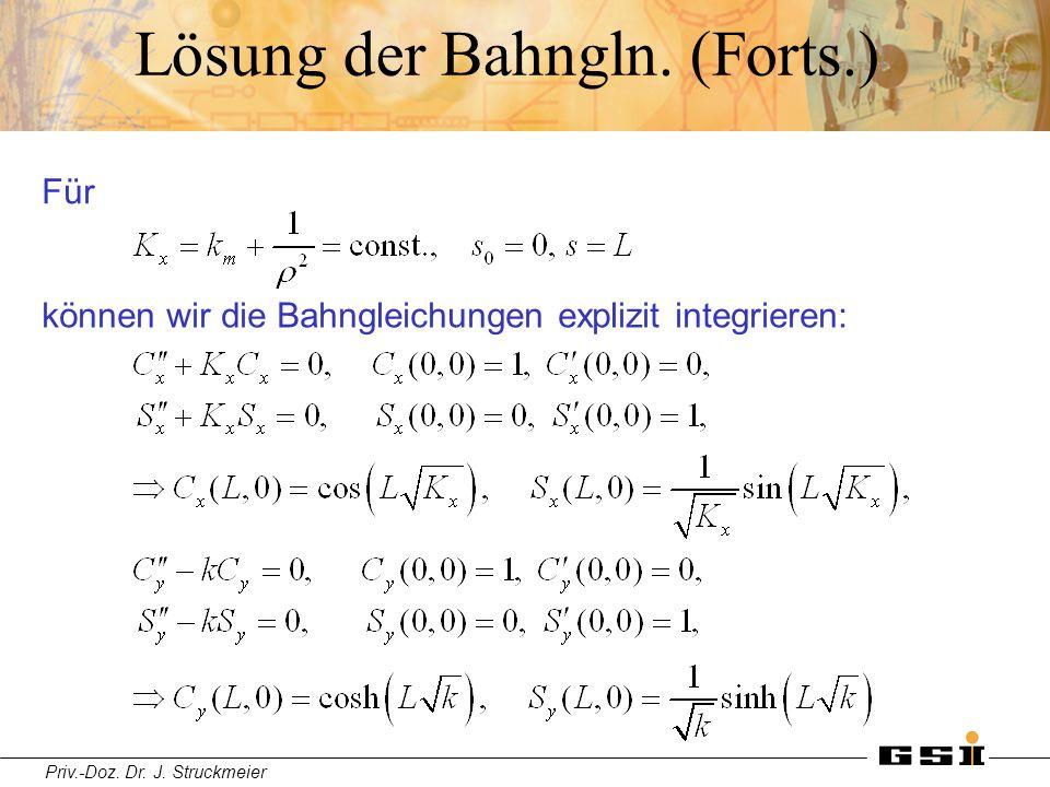Priv.-Doz. Dr. J. Struckmeier Lösung der Bahngln. (Forts.) Für können wir die Bahngleichungen explizit integrieren: