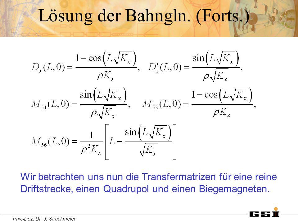 Priv.-Doz. Dr. J. Struckmeier Lösung der Bahngln. (Forts.) Wir betrachten uns nun die Transfermatrizen für eine reine Driftstrecke, einen Quadrupol un