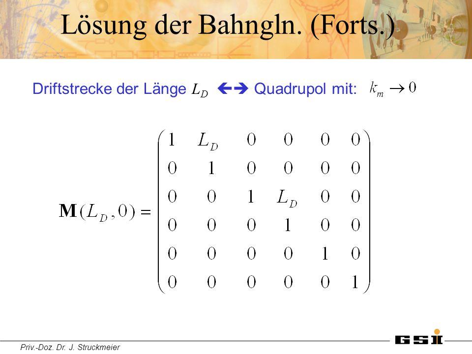 Priv.-Doz. Dr. J. Struckmeier Lösung der Bahngln. (Forts.) Driftstrecke der Länge L D  Quadrupol mit: