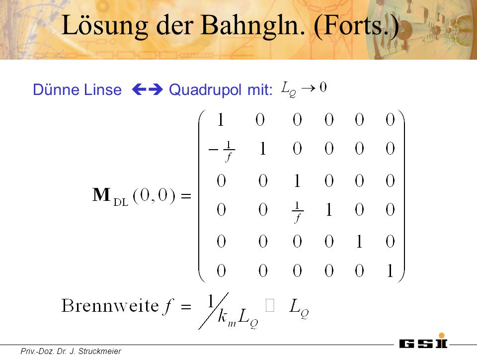 Priv.-Doz. Dr. J. Struckmeier Lösung der Bahngln. (Forts.) Dünne Linse  Quadrupol mit: