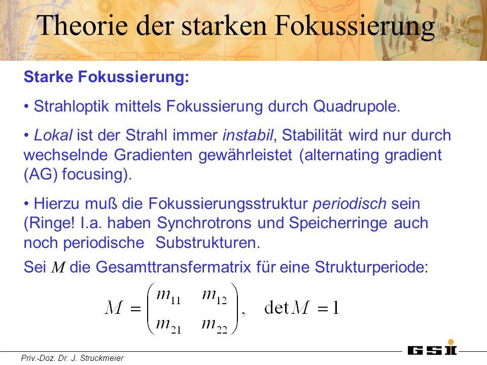 Priv.-Doz. Dr. J. Struckmeier Theorie der starken Fokussierung Starke Fokussierung: Strahloptik mittels Fokussierung durch Quadrupole. Lokal ist der S