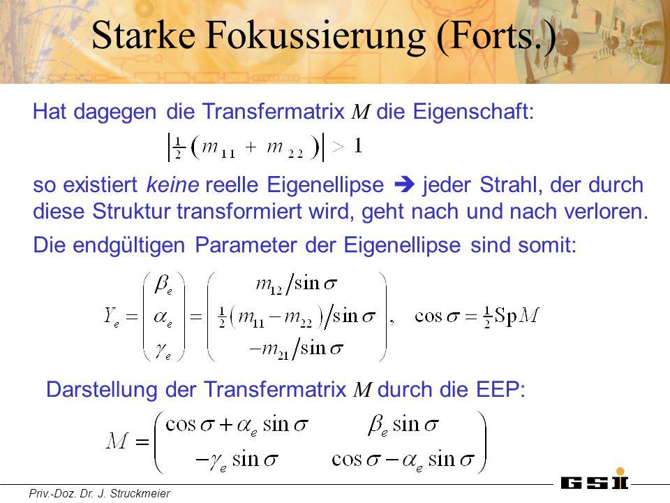 Priv.-Doz. Dr. J. Struckmeier Starke Fokussierung (Forts.) Hat dagegen die Transfermatrix M die Eigenschaft: so existiert keine reelle Eigenellipse 