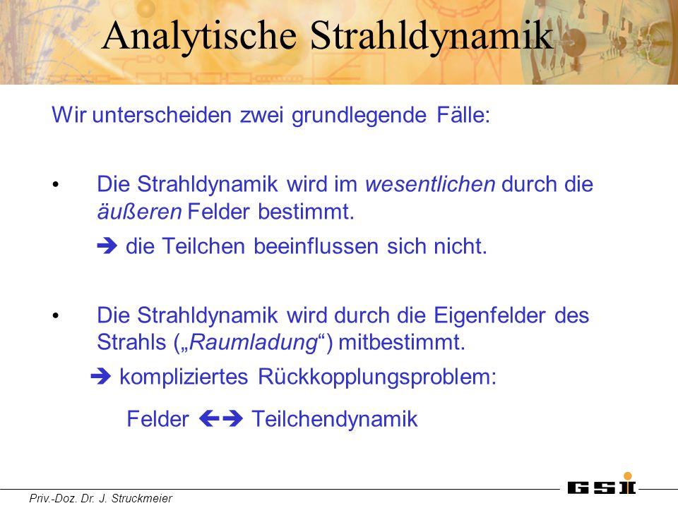 Priv.-Doz. Dr. J. Struckmeier Analytische Strahldynamik Wir unterscheiden zwei grundlegende Fälle: Die Strahldynamik wird im wesentlichen durch die äu