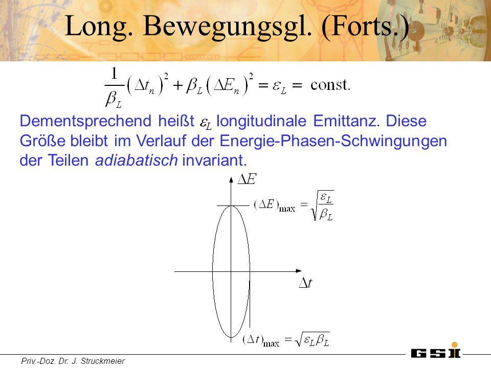 Priv.-Doz. Dr. J. Struckmeier Long. Bewegungsgl. (Forts.) Dementsprechend heißt  L longitudinale Emittanz. Diese Größe bleibt im Verlauf der Energie-