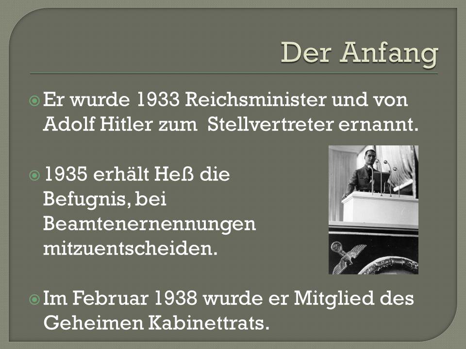  Er wurde 1933 Reichsminister und von Adolf Hitler zum Stellvertreter ernannt.  1935 erhält Heß die Befugnis, bei Beamtenernennungen mitzuentscheide