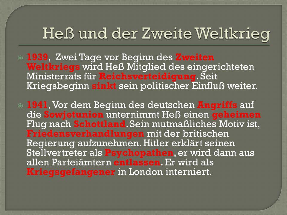  1939, Zwei Tage vor Beginn des Zweiten Weltkriegs wird Heß Mitglied des eingerichteten Ministerrats für Reichsverteidigung. Seit Kriegsbeginn sinkt