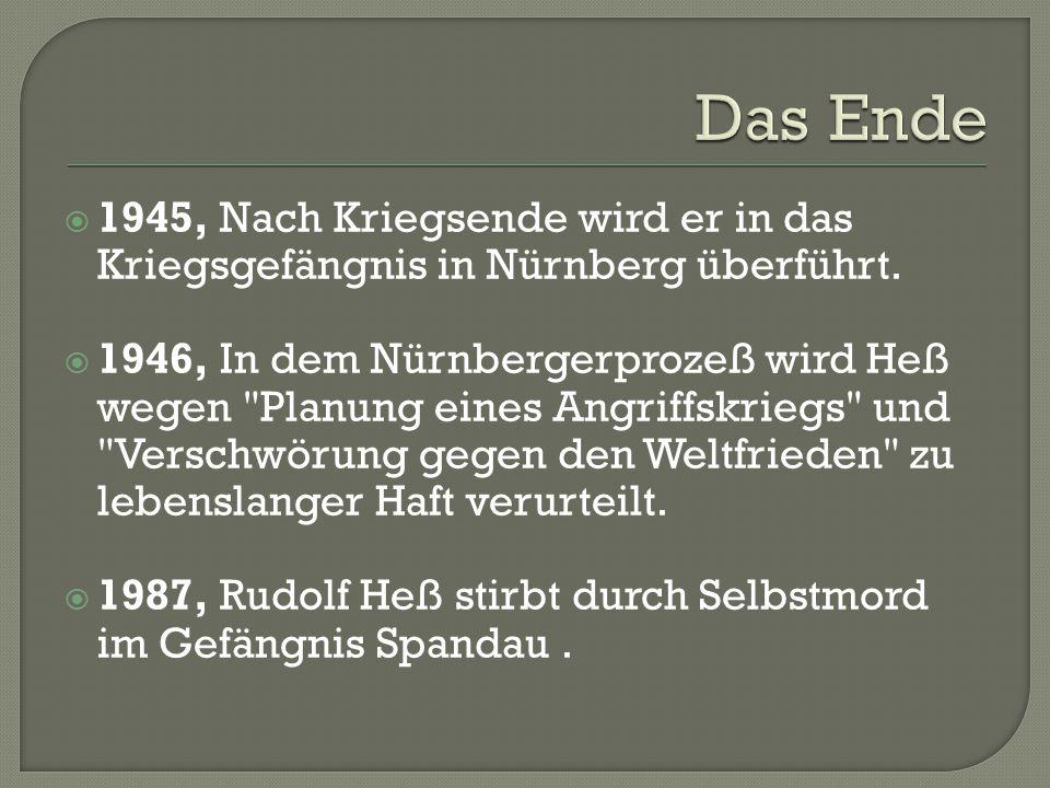  1945, Nach Kriegsende wird er in das Kriegsgefängnis in Nürnberg überführt.  1946, In dem Nürnbergerprozeß wird Heß wegen