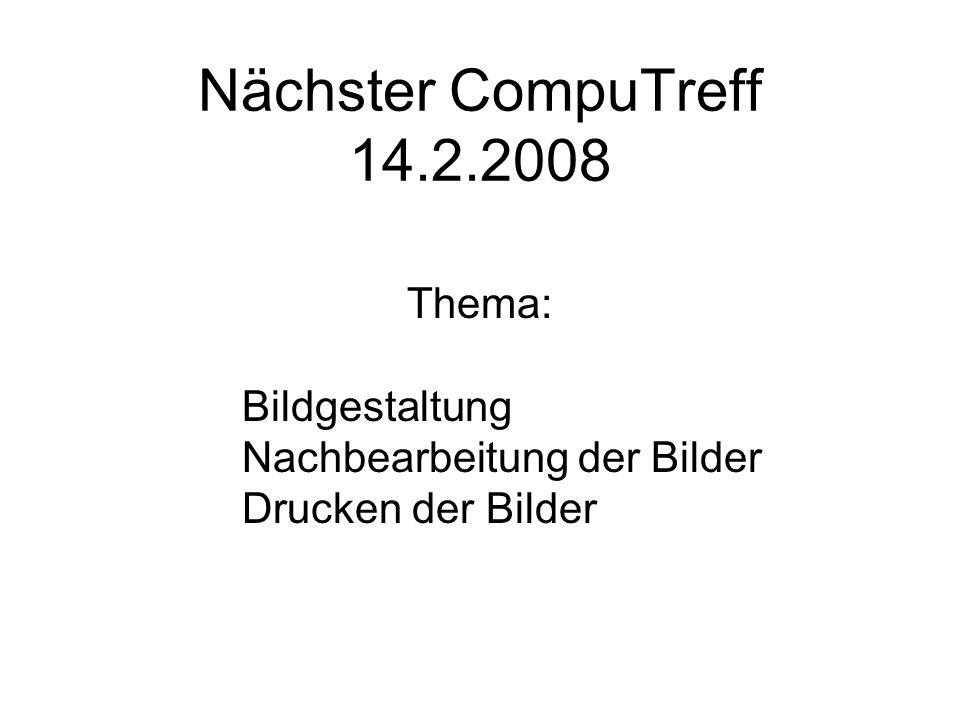Nächster CompuTreff 14.2.2008 Thema: Bildgestaltung Nachbearbeitung der Bilder Drucken der Bilder