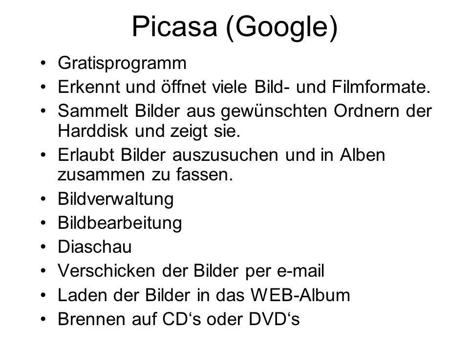 Picasa (Google) Gratisprogramm Erkennt und öffnet viele Bild- und Filmformate. Sammelt Bilder aus gewünschten Ordnern der Harddisk und zeigt sie. Erla